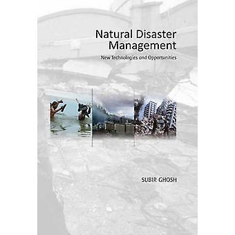 Natural Disaster Management - New Technologies and Opportunities by Su