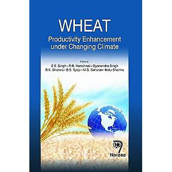 Wheat - Productivity Enhancement Under Changing Climate by S.S. Singh