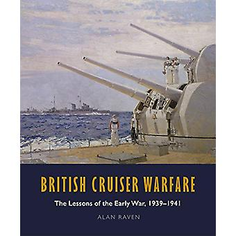 British Cruiser Warfare - The Lessons of the Early War - 1939-1941 by