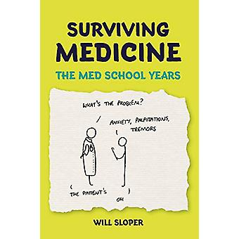 Surviving Medicine - The med school years by Will Sloper - 97819115102