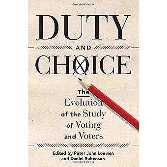 Duty and Choice - The Evolution of the Study of Voting and Voters by P