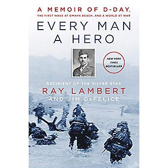 Every Man a Hero - A Memoir of D-Day - the First Wave at Omaha Beach -