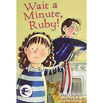 Vänta en minut ruby av Mary Chapman & illustrerad av Mr Nick Schon