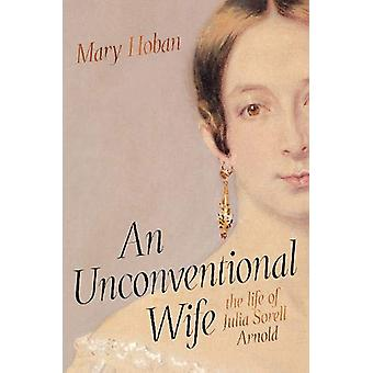 An Unconventional Wife - the life of Julia Sorell Arnold by Mary Hoban