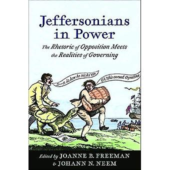 Jeffersonians in Power - The Rhetoric of Opposition Meets the Realitie