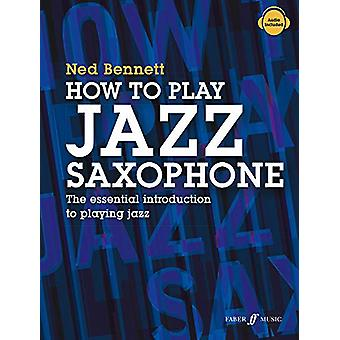 How To Play Jazz Saxophone by Ned Bennett - 9780571541409 Book