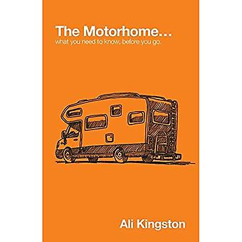 The Motorhome...: What You Need to Know, Before You Go