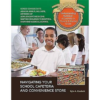 Navigating Your School Cafeteria And Convenience Store by Kyle Crockett