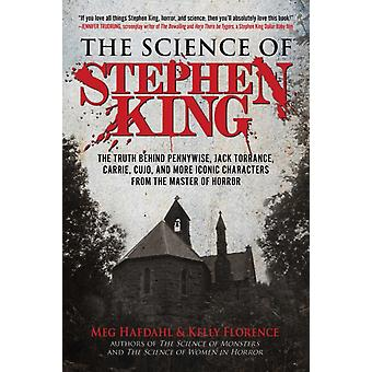 The Science of Stephen King  The Truth Behind Pennywise Jack Torrance Carrie Cujo and More Iconic Characters from the Master of Horror by Meg Hafdahl & Kelly Florence