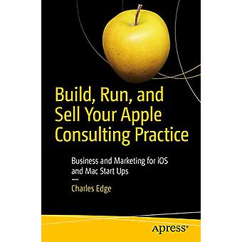 Build - Run - and Sell Your Apple Consulting Practice - Business and M