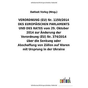 VERORDNUNG (EU) Nr. 1150/2014 DES EUROPA ISCHEN PARLAMENTS UND DES RATES vom 29. Oktober 2014 zur A nderung der Verordnung (EU) Nr.374/2014 Aber die Senkung oder Abschaffung von Z llen auf Waren mit Ursprung in der Ukraine