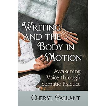 Writing and the Body in Motion by Pallant & Cheryl