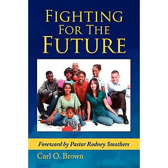 Fighting for the Future by Carl O Brown - 9781436387101 Book