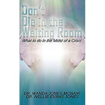 Don't Die in the Waiting Room by Dr Wanda Jones McNair - 978149849464