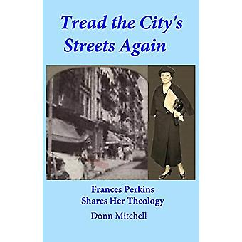 Tread the City's Streets Again - Frances Perkins Shares Her Theology b