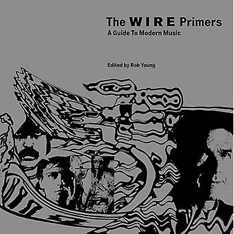 The Wire Primers A Guide to Modern Music