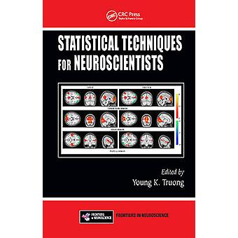 Statistical Techniques for Neuroscientists by Edited by Young K Truong & Edited by Mechelle M Lewis