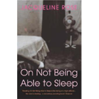 On Not Being Able To Sleep  Psychoanalysis and the Modern World by Jacqueline Rose