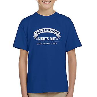 I Have Too Many Nights Out Said No One Ever Kid's T-Shirt