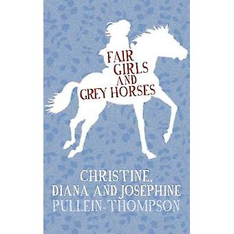 Fair Girls and Grey Horses by Christine Pullein-Thompson - 9780749016