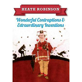 Heath Robinson - engins merveilleux et extraordinaires Inventions b