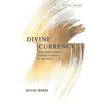 Divine Currency - The Theological Power of Money in the West by Devin