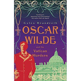 Oscar Wilde and the Vatican Murders by Gyles Brandreth - 978184854252