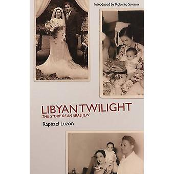 Libyan Twilight - The Story of an Arab Jew by Raphael Luzon - 97818507