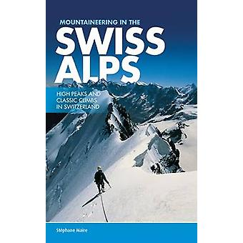 Mountaineering in the Swiss Alps - High Peaks and Classic Climbs in Sw