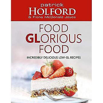 Voedsel glorieuze eten: Ongelooflijk heerlijk Low-GL recepten voor vrienden en familie