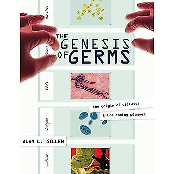 The Genesis of Germs: Origin of Diseases and the Coming Plagues