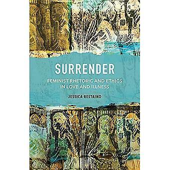 Surrender: Feminist Rhetoric� and Ethics in Love and Illness