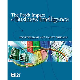 The Profit Impact of Business Intelligence by Williams & Steve