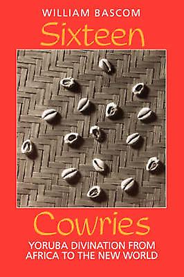 Sixteen Cowries  Yoruba Divination from Africa to the New World by William W Bascom