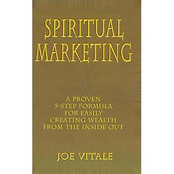 Åndelig markedsføring en bevist 5Step formel for lett opprette rikdom fra innsiden ut av Vitale & Joe