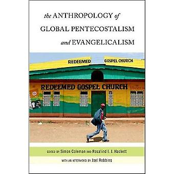 The Anthropology of Global Pentecostalism and Evangelicalism by Coleman & Simon