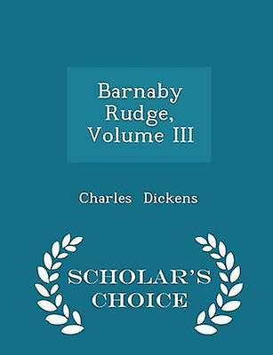Barnaby Rudge Volume III  Scholars Choice Edition by Dickens & Charles
