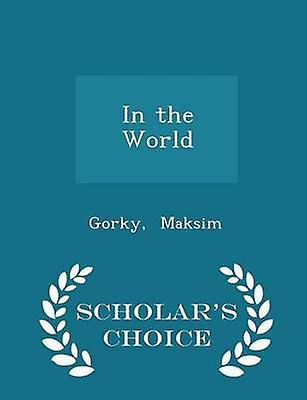 In the World  Scholars Choice Edition by Maksim & Gorky