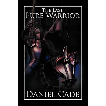 The Last Pure Warrior by Cade & Daniel