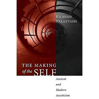 The Making of the Self Ancient and Modern Asceticism by Valantasis & Richard