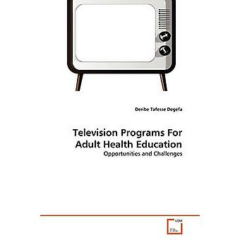 Television Programs For Adult Health Education by Degefa Deribe Tafesse