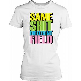 Samme lort andet felt - sjove citerer damer T Shirt