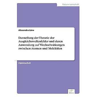 Darstellung der Theorie der Ausgleichswellenfelder und deren Anwendung auf Wechselwirkungen zwischen Atomen und Moleklen por Lne & Alexandra