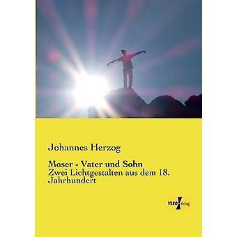 Moser Vater und SohnZwei Lichtgestalten aus dem 18. Jahrhundert par Herzog et Johannes