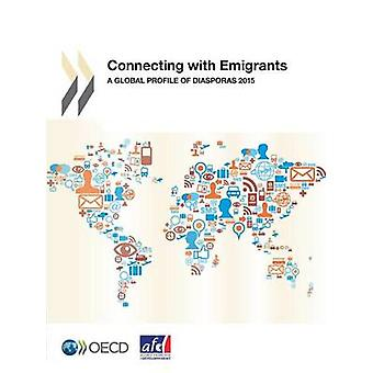 Connecting with Emigrants  A Global Profile of Diasporas 2015 by OECD