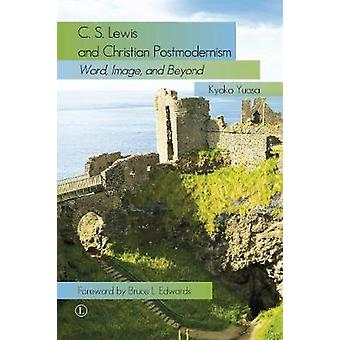 C.S. Lewis and Christian Postmodernism - Word - Image - and Beyond by