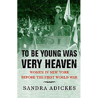 To Be Young Was Very Heaven - Women in New York Before the First World