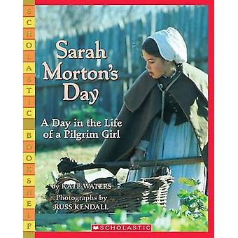 Sarah Morton's Day - A Day in the Life of a Pilgrim Girl by Kate Water