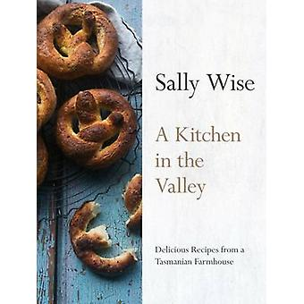A Kitchen in the Valley - Delicious Recipes from a Tasmanian farmhouse