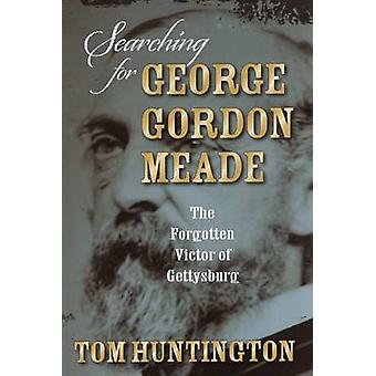 Searching for George Gordon Meade - The Forgotten Victor of Gettysburg